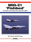Mig-21 'Fishbed': The World's Most Widely Used Supersonic Fighter