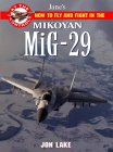 How to Fly and Fight in the Mikoyan MiG-29 Fulcrum